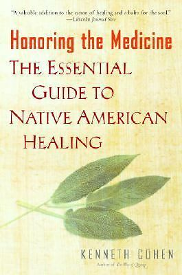 Honoring the Medicine: The Essential Guide to Native American Healing, Ken Cohen