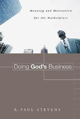 Doing God's Business: Meaning and Motivation for the Marketplace, Good Books