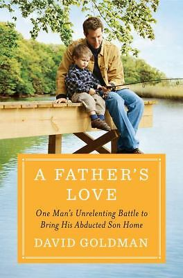 A FATHER'S LOVE: One Man's Unrelenting Battle to Bring His Abducted Son Home...