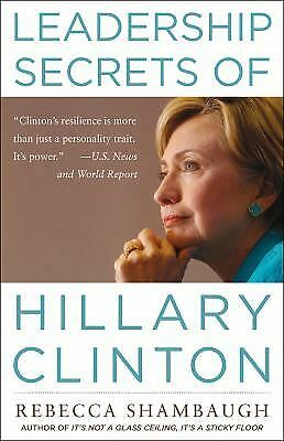 LEADERSHIP SECRETS OF HILLARY CLINTONby Rebecca Shambaugh (2010, Hardcover)