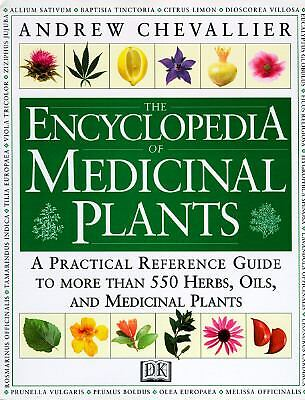 The Encyclopedia of Medicinal Plants: A Practical Reference Guide to over 550 Ke