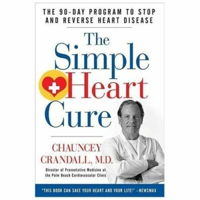 The Simple Heart Cure: The 90-Day Program to Stop and Reverse Heart Disease, Goo