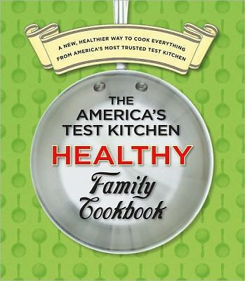 The America's Test Kitchen Healthy Family Cookbook: A New, Healthier Way to Cook