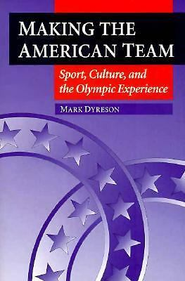 Making the American Team: Sport, Culture, and the Olympic Experience (Sport and