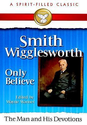 Smith Wigglesworth, Only Believe, Wayne Warner, Good Book