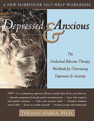 Depressed and Anxious: The Dialectical Behavior Therapy Workbook for Overcoming