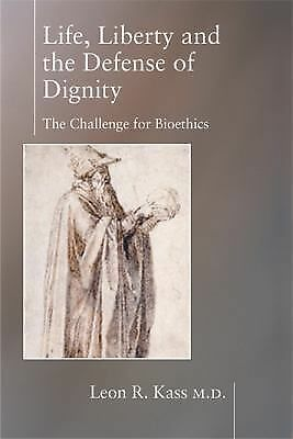 Life Liberty & the Defense of Dignity: The Challenge for Bioethics, Good Books