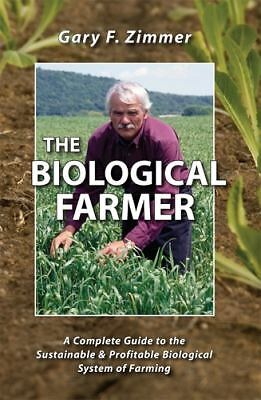 The Biological Farmer: A Complete Guide to the Sustainable & Profitable Biologic