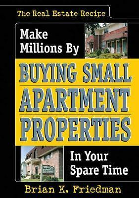 The Real Estate Recipe: Make Millions by Buying Small Apartment Properties in Yo