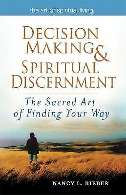 Decision Making & Spiritual Discernment: The Sacred Art of Finding Your Way (The