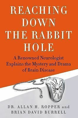 Reaching Down the Rabbit Hole: A Renowned Neurologist Explains the Mystery and D