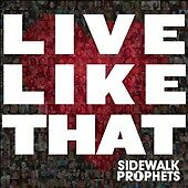 Live Like That, Sidewalk Prophets, New