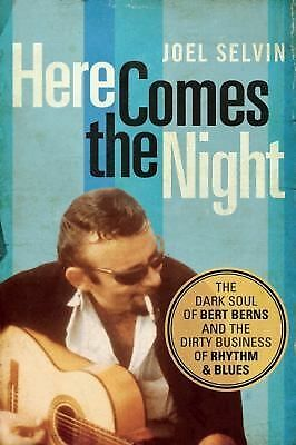 Here Comes the Night: The Dark Soul of Bert Berns and the Dirty Business of Rhyt