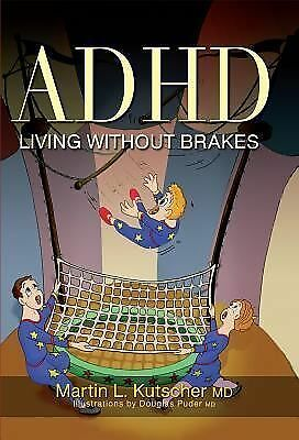 ADHD- Living Without Brakes by Martin L., M.D. Kutscher
