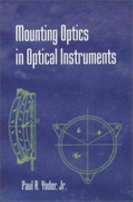 Mounting Optics in Optical Instruments (SPIE Press Monograph Vol. PM110), Good B