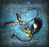 Here We Rest, 400 Unit, Jason Isbell, Good