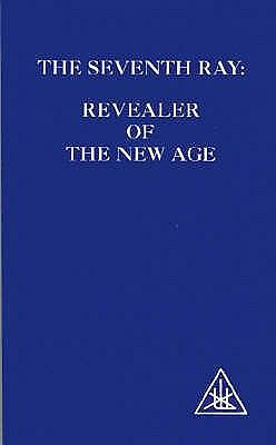 The Seventh Ray: Revealer of the New Age by Alice A. Bailey