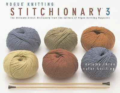 The Vogue® Knitting Stitchionary? Volume Three: Color Knitting: The Ultimate Sti