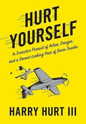 Hurt Yourself by Harry Hurt III, Harry Hurt (2008, Hardcover)