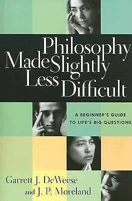 Philosophy Made Slightly Less Difficult: A Beginner's Guide to Life's Big Questi