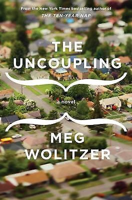 THE UNCOUPLING by Meg Wolitzer (2011,HC)THIS BOOK GIVES THE READER FOOD  THOUGH