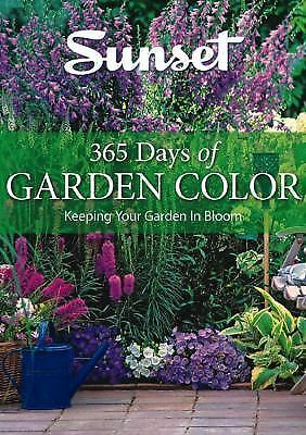 365 Days of Garden Color : Keeping Your Garden in Bloom by Sunset Books PB