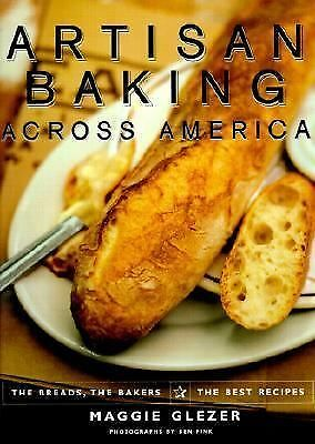 Artisan Baking Across America: The Breads, the Bakers, the Best Recipes, Good Bo