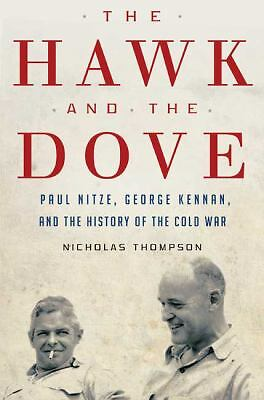 THE HAWK AND THE DOVE : Paul Nitze, George Kennan, and the History of the...
