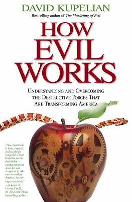 How Evil Works: Understanding and Overcoming the Destructive Forces That Are Tra