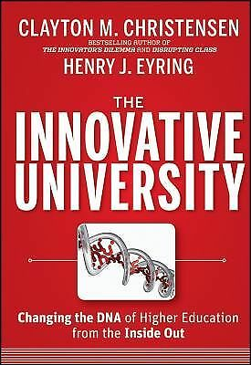 The Innovative University: Changing the DNA of Higher Education from the Inside