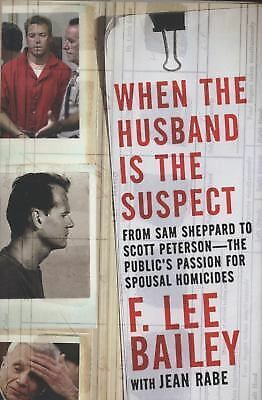 WHEN THE HUSBAND IS THE SUSPECT by F. Lee Bailey, Jean Rabe (2008, Hardcover)