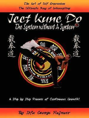 JEET KUNE DO: THE SYSTEM WITHOUT A SYSTEM®, Hajnasr, George, Good Book