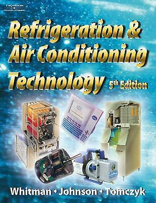 Refrigeration and Air Conditioning Technology, 5E by Bill Whitman, Bill Johnson