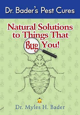 Natural Solutions to Things That Bug You- Dr. Bader's Pest Cures By M. Bader-NEW