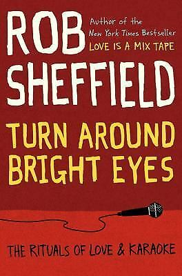 Turn Around Bright Eyes : The Rituals of Love and Karaoke by Robert J. Sheffield