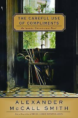 Isabel Dalhousie: The Careful Use of Compliments #4 by Alexander McCall.Smith