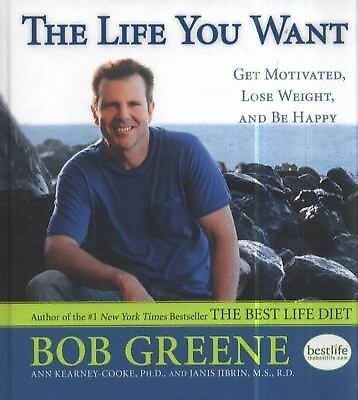 The Life You Want : Get Motivated, Lose Weight, and Be Happy by Ann Kearney-Cook