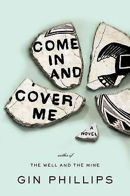 Come in and Cover Me: The well and the mine by Gin Phillips (2012, Hardcover)