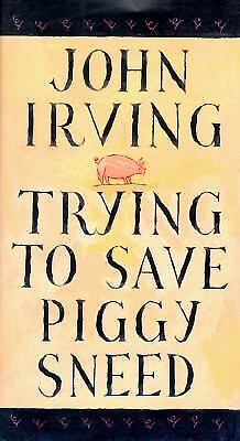 Trying to Save Piggy Sneed by John Irving (1996, Hardcover 1st ed)Classic Irving