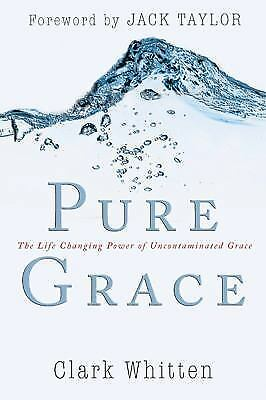 Pure Grace: The Life Changing Power of Uncontaminated Grace, Whitten, Clark, Goo