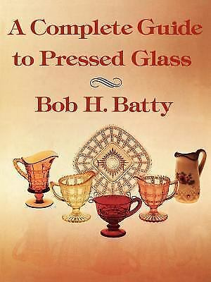Complete Guide to Pressed Glass, A, Batty, Bob, Good Book