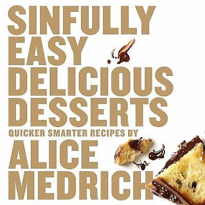 Sinfully Easy Delicious Desserts, Medrich, Alice, New Book