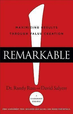 Remarkable!: Maximizing Results through Value Creation, Ross, Dr. Randy, Salyers
