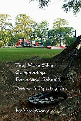 Find More Silver Coinshooting Parks and Schools: Dimeman's Detecting Tips, Morin