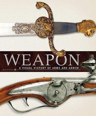 Weapon: A Visual History of Arms and Armor, DK Publishing, Good Book