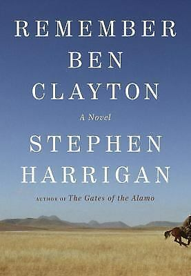 SALE: Remember Ben Clayton by Stephen Harrigan 2011, Hardcover 1st Ed