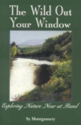 The Wild Out Your Window, Montgomery, Sy, Good Book
