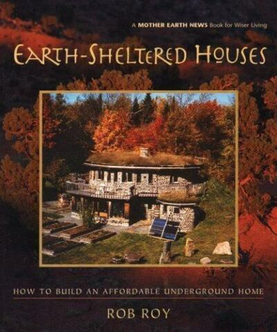 Earth-Sheltered Houses: How to Build an Affordable... (Mother Earth News Wiser L