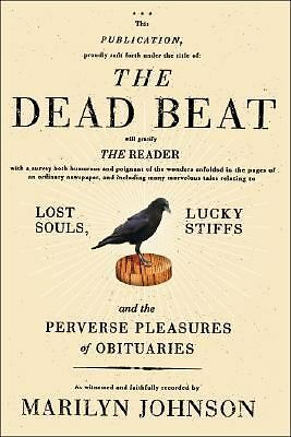 The Dead Beat : Lost Souls, Lucky Stiffs, and the Perverse Pleasures of...
