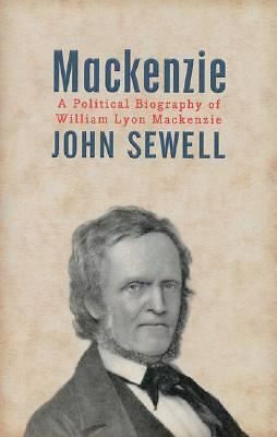 Mackenzie : A Political Biography by John Sewell (2002, Hardcover)